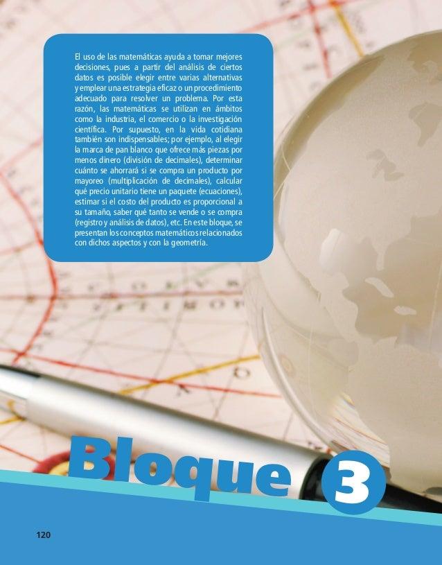 120 Bloque 3 120 El uso de las matemáticas ayuda a tomar mejores decisiones, pues a partir del análisis de ciertos datos e...