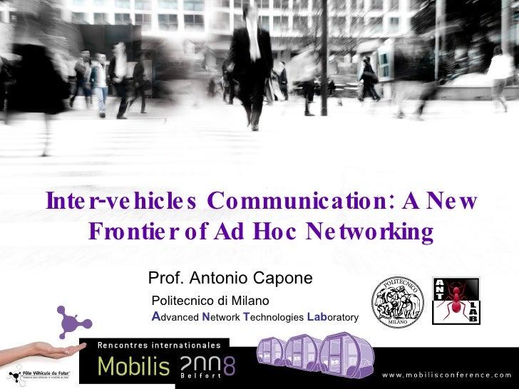 Inter-vehicles Communication: A New Frontier of Ad Hoc Networking Prof. Antonio Capone Politecnico di Milano A dvanced  N ...