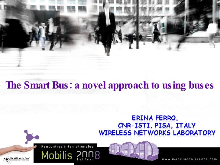 Mobilis 2008 - B3 : The Smart Bus: a novel approach to using buses