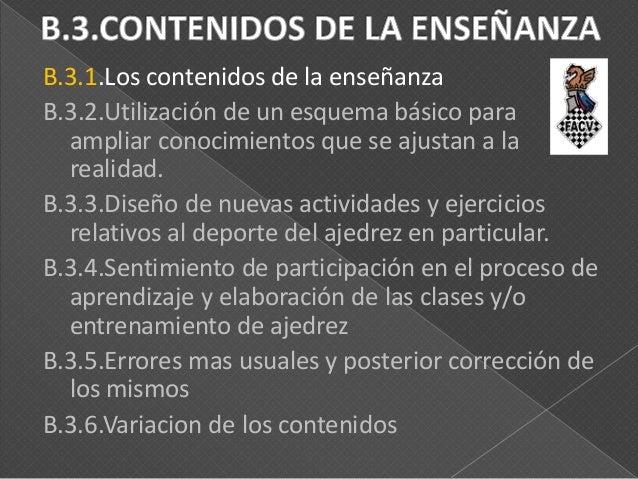 B.3.1.Los contenidos de la enseñanza B.3.2.Utilización de un esquema básico para ampliar conocimientos que se ajustan a la...