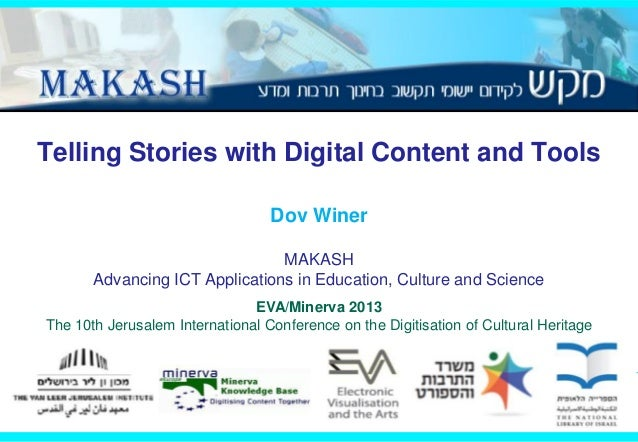 Telling Stories with Digital Content and Tools Dov Winer MAKASH Advancing ICT Applications in Education, Culture and Scien...