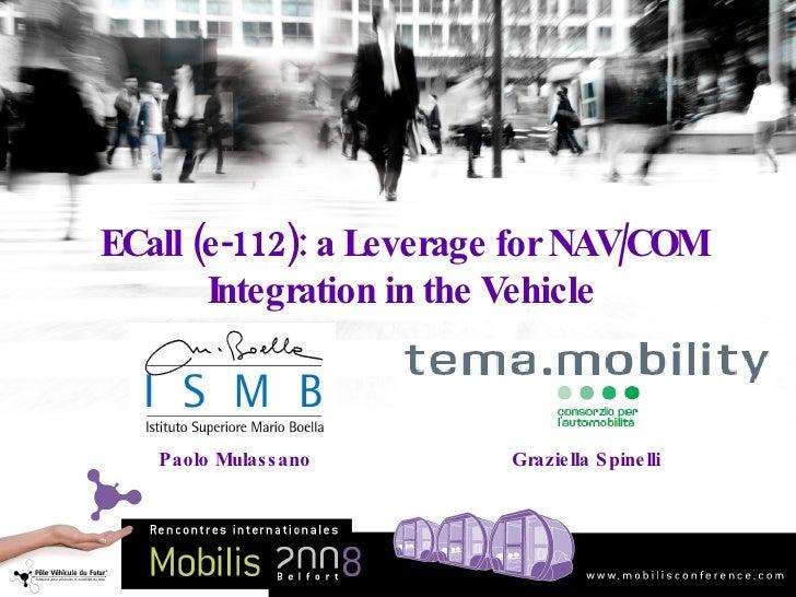 ECall (e-112): a Leverage for NAV/COM Integration in the Vehicle Paolo Mulassano Graziella Spinelli