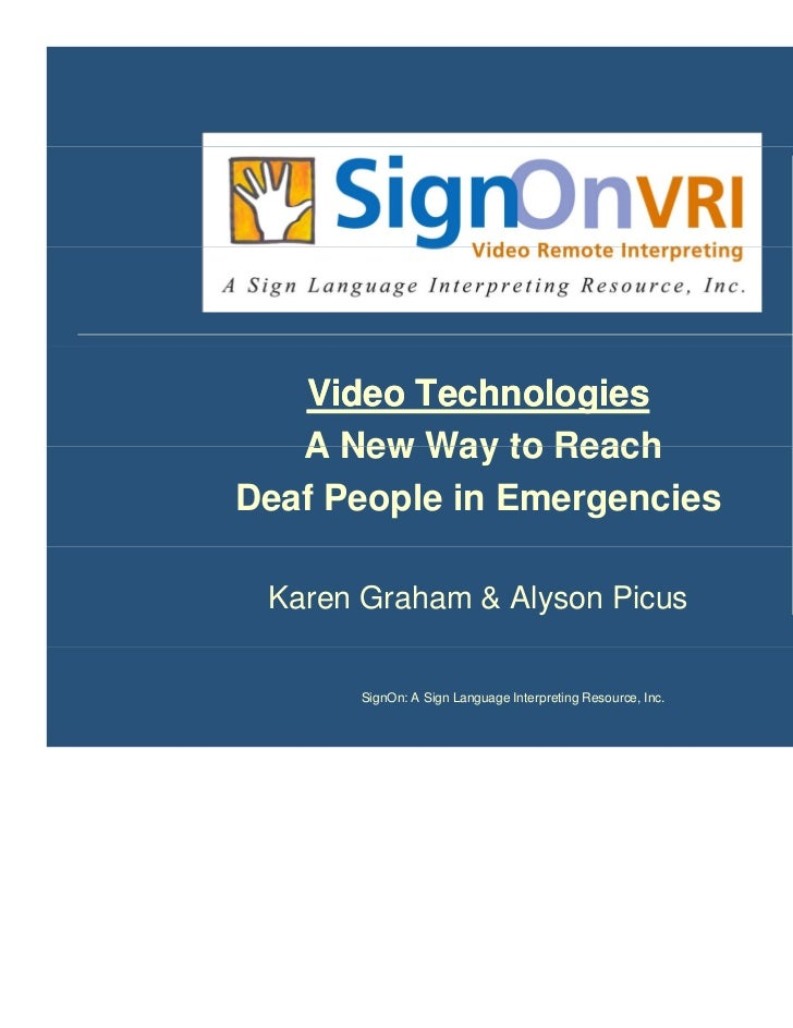 Video Technologies   A New Way to ReachDeaf People in Emergencies Karen Graham & Alyson Picus      SignOn: A Sign Language...