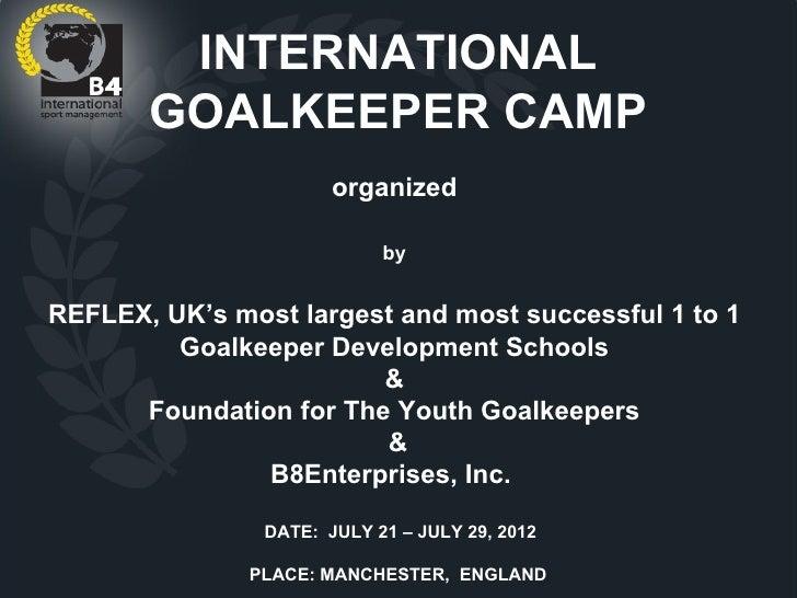 INTERNATIONAL       GOALKEEPER CAMP                       organized                            byREFLEX, UK's most largest...