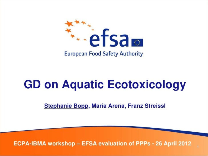 GD on Aquatic Ecotoxicology          Stephanie Bopp, Maria Arena, Franz StreisslECPA-IBMA workshop – EFSA evaluation of PP...