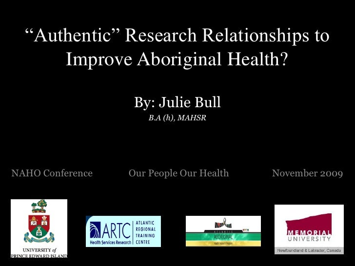 """""""Authentic"""" Research Relationships to       Improve Aboriginal Health?                     By: Julie Bull                 ..."""