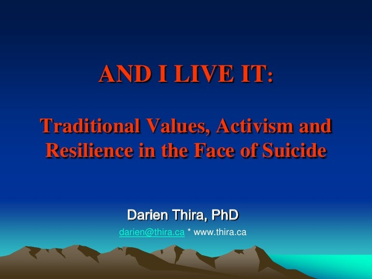 AND I LIVE IT:  Traditional Values, Activism and Resilience in the Face of Suicide            Darien Thira, PhD         da...