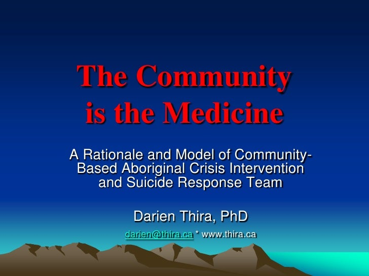 The Community  is the Medicine A Rationale and Model of Community-  Based Aboriginal Crisis Intervention     and Suicide R...