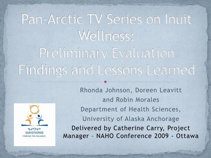 Rhonda Johnson, Doreen Leavitt            and Robin Morales     Department of Health Sciences,      University of Alaska A...