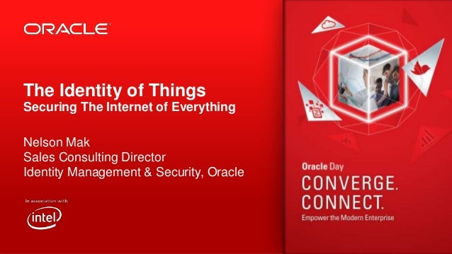 The Identity of Things Securing The Internet of Everything Nelson Mak Sales Consulting Director Identity Management & Secu...