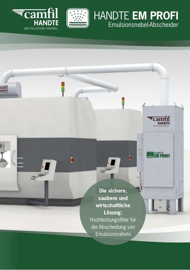 HANDTE EM PROFI Emulsionsnebel-Abscheider Die sichere, saubere und wirtschaftliche Lösung: Hochleistungsfilter für die Abs...