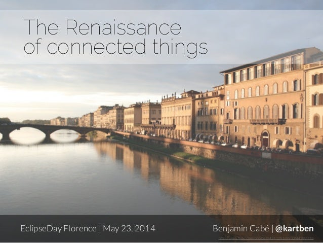 The Renaissance of connected things - EclipseDay Florence 2014
