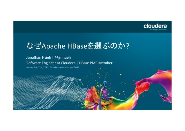 DO	   NOT	   USE	   PUBLICLY	    PRIOR	   TO	   10/23/12	     なぜApache	   HBaseを選ぶのか?	    Headline	   Goes	   Here	    Jon...