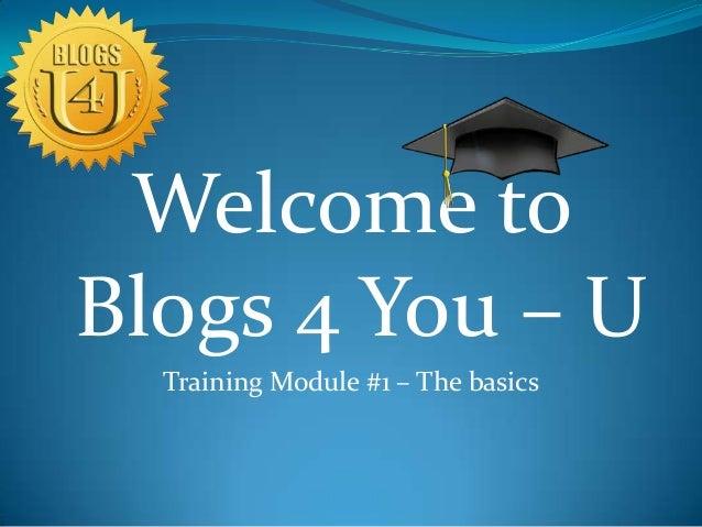 Welcome to Blogs 4 You – U Training Module #1 – The basics
