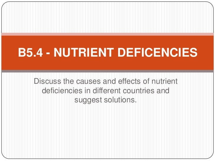 B5.4 - NUTRIENT DEFICENCIES  Discuss the causes and effects of nutrient    deficiencies in different countries and        ...