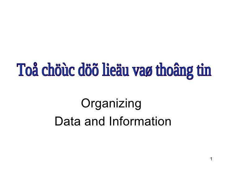 Organizing  Data and Information Toå chöùc döõ lieäu vaø thoâng tin
