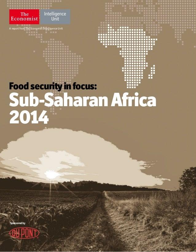 A report from The Economist Intelligence Unit Food securityinfocus: Sub-SaharanAfrica 2014 Sponsoredby