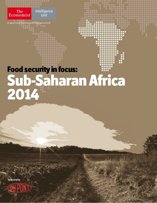 A report from The Economist Intelligence Unit Food securityinfocus: Sub-SaharanAfrica 2014 Sponsoredby