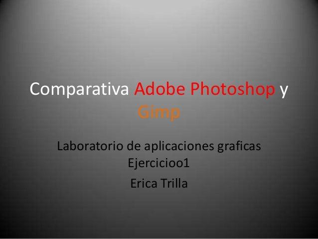 Comparativa Adobe Photoshop y Gimp Laboratorio de aplicaciones graficas Ejercicioo1 Erica Trilla