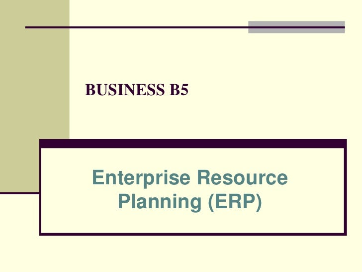 BUSINESS B5<br />Enterprise Resource Planning (ERP)<br />