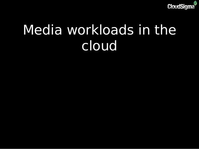 Media Workloads in the Cloud