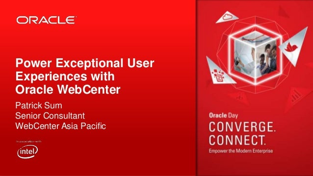 Power Exceptional User Experiences with Oracle WebCenter Patrick Sum Senior Consultant WebCenter Asia Pacific
