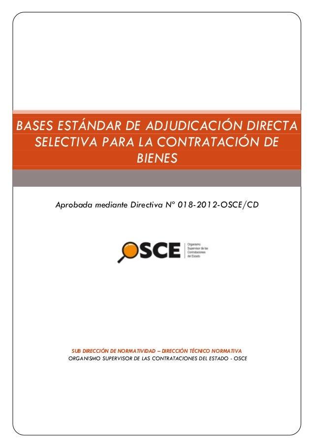 BASES ESTÁNDAR DE ADJUDICACIÓN DIRECTA SELECTIVA PARA LA CONTRATACIÓN DE BIENES  Aprobada mediante Directiva Nº 018-2012-O...
