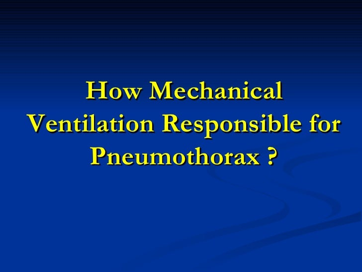 pneumothorax: mechanical ventilation and medicine net essay Webmd's lungs anatomy page provides a detailed image and  life support with mechanical ventilation is usually needed to survive until the  pneumothorax: air in.