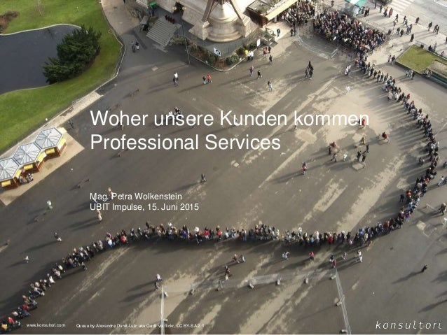 www.konsultori.com Woher unsere Kunden kommen Professional Services Mag. Petra Wolkenstein UBIT Impulse, 15. Juni 2015 www...