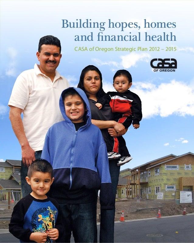 Building hopes, homes  and financial health  CASA of Oregon Strategic Plan 2012 – 2015                     CASA Strategic ...