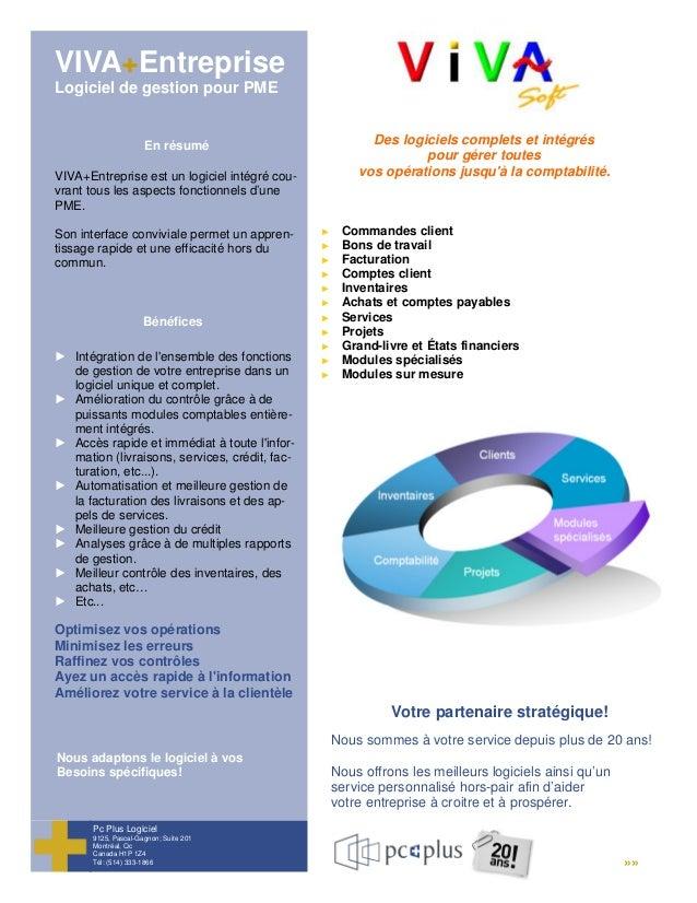 VIVA+Entreprise Logiciel de gestion pour PME Pc Plus Logiciel 9125, Pascal-Gagnon; Suite 201 Montréal, Qc Canada H1P 1Z4 T...