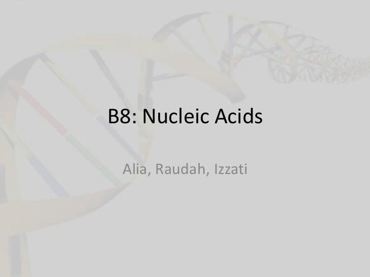 B8: Nucleic Acids Alia, Raudah, Izzati