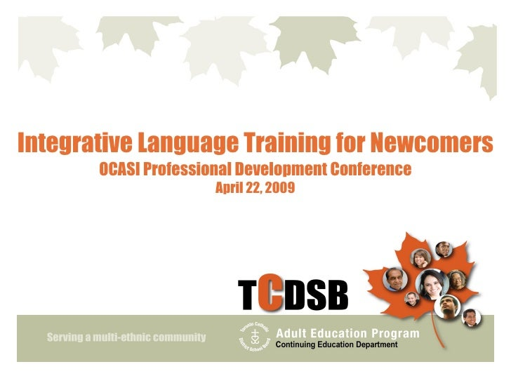 Integrative Language Training for Newcomers        OCASI Professional Development Conference                       April 2...