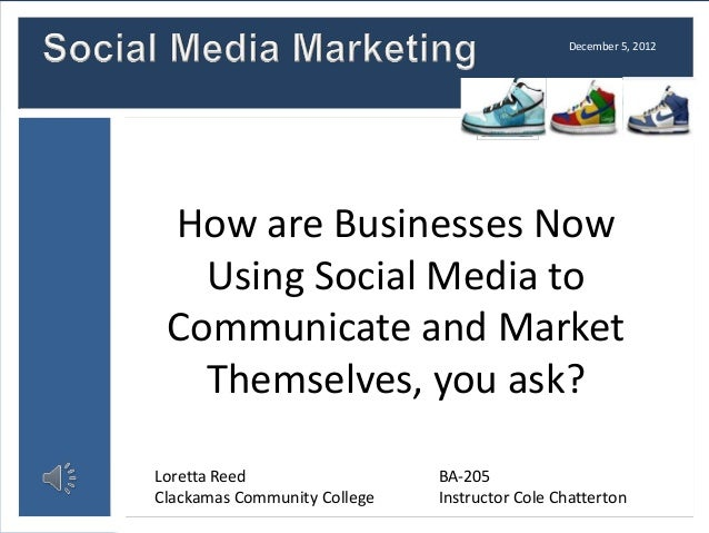December 5, 2012 How are Businesses Now   Using Social Media to Communicate and Market   Themselves, you ask?Loretta Reed ...