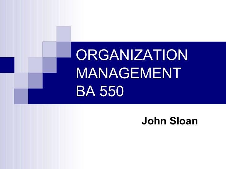 ORGANIZATION MANAGEMENT BA 550 John Sloan