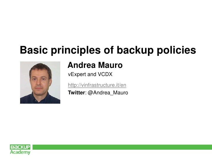 Basic principles of backup policies         Andrea Mauro         vExpert and VCDX         http://vinfrastructure.it/en    ...