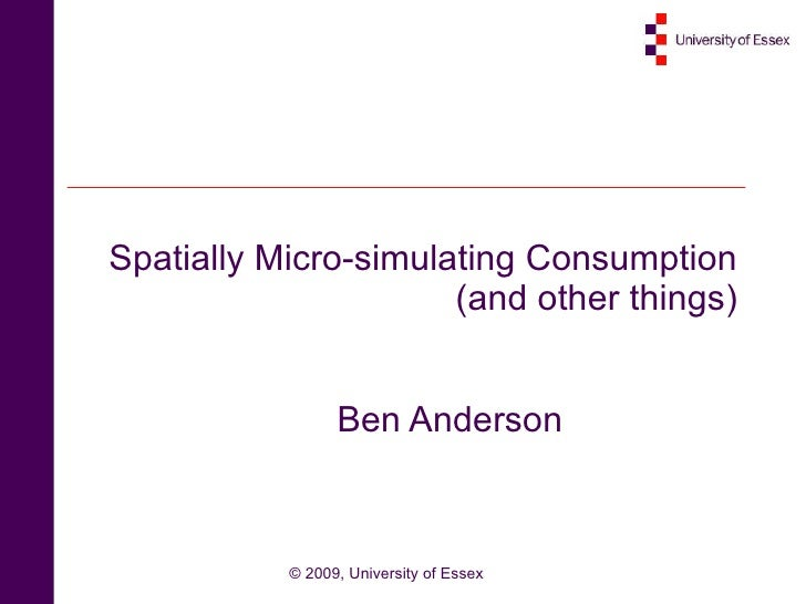 Spatially Micro-simulating Consumption (and other things) Ben Anderson