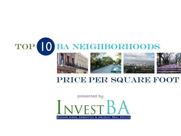 Top   10   Ba NEIGHBORHOODS           Price Per Square Foot              presented by
