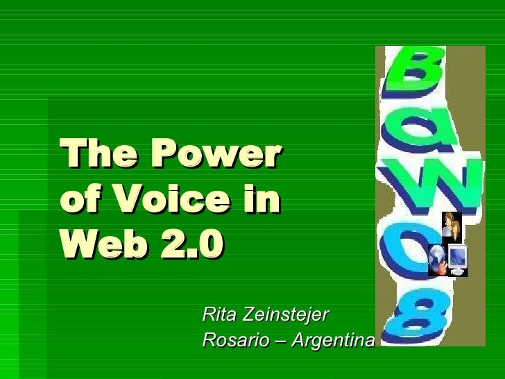 The Power  of Voice in  Web 2.0 Rita Zeinstejer Rosario – Argentina  -