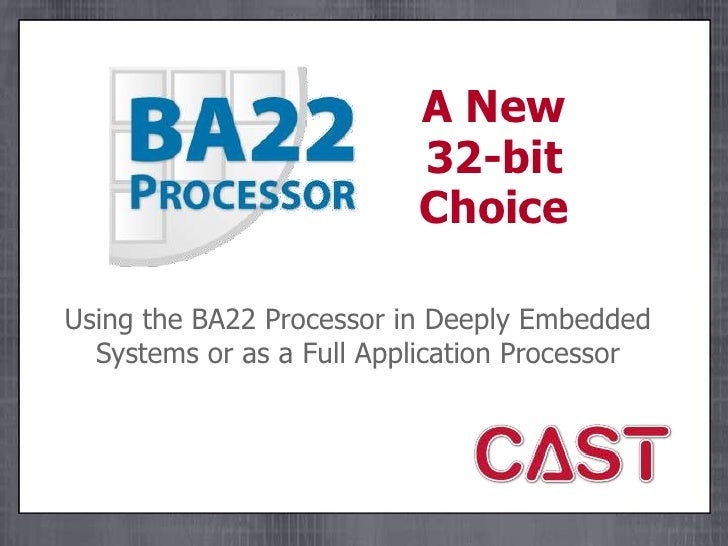 CAST BA22 32-bit Processor - SoCIP Design Seminar, 2/1/12