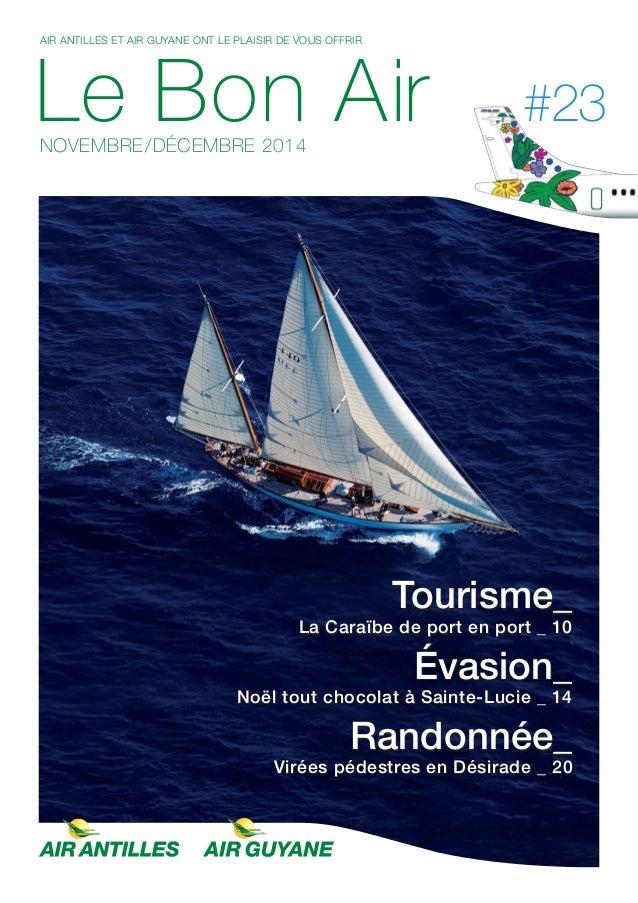 AIR ANTILLES ET AIR GUYANE ONT LE PLAISIR DE VOUS OFFRIR  Le Bon Air  NOVEMBRE/DÉCEMBRE 2014  #23  Tourisme_  La Caraïbe d...