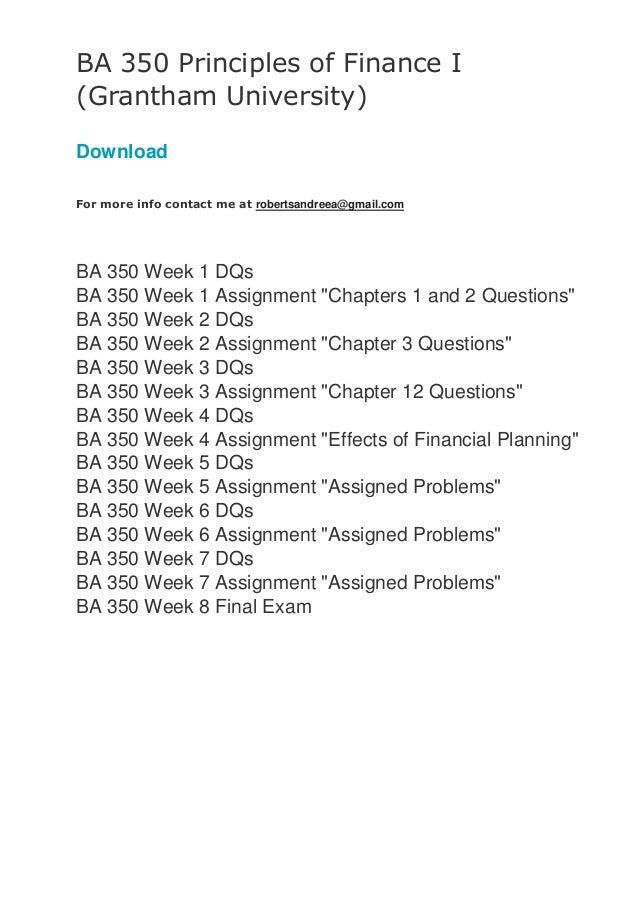 BA 350 Principles of Finance I (Grantham University) Download For more info contact me at robertsandreea@gmail.com BA 350 ...