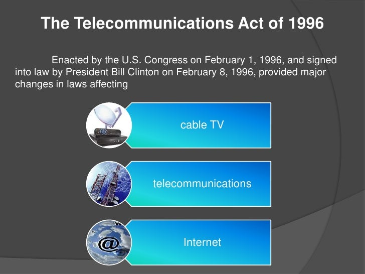 telecommunications act of 1996 essay The telecommunications act of 1996 the telecommunications act of 1996 was a bill passed by congress due to regulatory problems on the information super highway it was the first major overhaul of communication laws in 60 years.