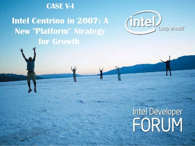"CASE V-I Intel Centrino in 2007: A New ""Platform"" Strategy for Growth"