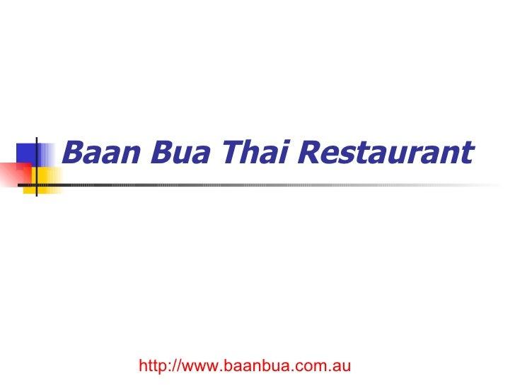 Baan Bua Thai Restaurant   http://www.baanbua.com.au