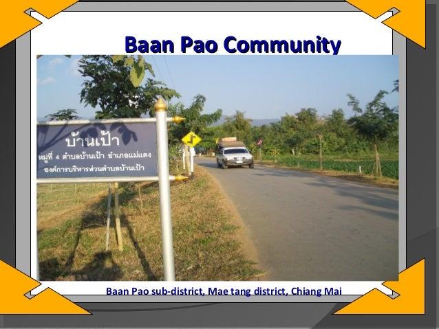 Baan Pao Community  Baan Pao sub-district, Mae tang district, Chiang Mai