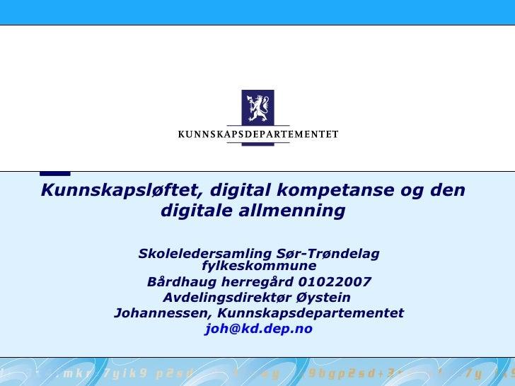 Kunnskapsløftet, digital kompetanse og den digitale allmenning Skoleledersamling Sør-Trøndelag fylkeskommune Bårdhaug herr...