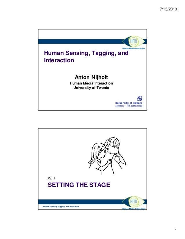 7/15/2013 1 Human Sensing, Tagging, and Interaction Anton Nijholt Human Media Interaction University of Twente SETTING THE...