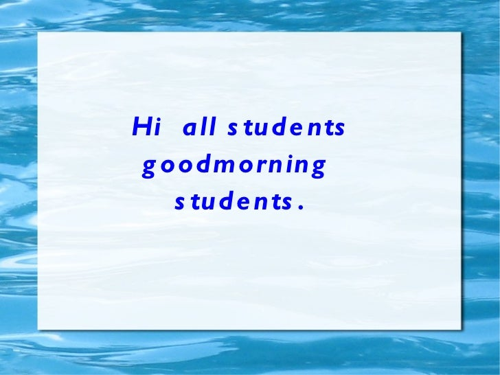 Hi  all students goodmorning  students.