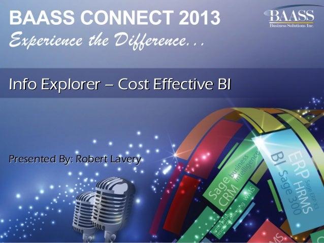 Info Explorer – Cost Effective BI  Presented By: Robert Lavery